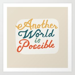 Another World Is Possible Art Print