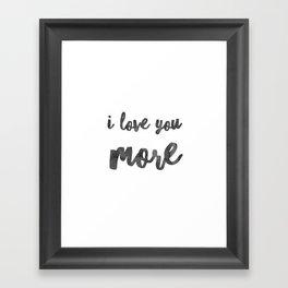 I love you more Framed Art Print