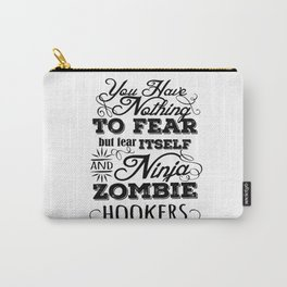 Nothing to fear but ninja zombie hookers Carry-All Pouch
