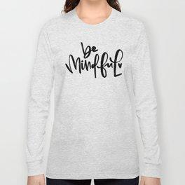 be mindful Long Sleeve T-shirt