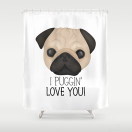 I Puggin' Love You! Shower Curtain