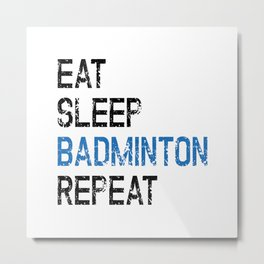 Eat Sleep Badminton Repeat Metal Print