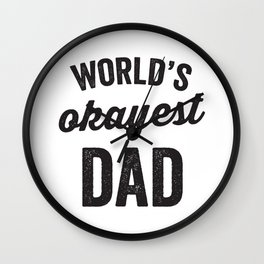 World's Okayest Dad - Happy Father's Day! Wall Clock