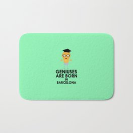 Geniuses are born in BARCELONA T-Shirt D67hy Bath Mat