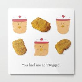 """You Had Me At  """"Nugget"""". Metal Print"""