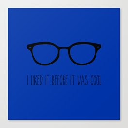 I liked it before it was cool Canvas Print