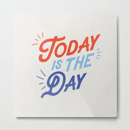 Today is the Day inspirational typography funny poster bedroom wall home decor Metal Print