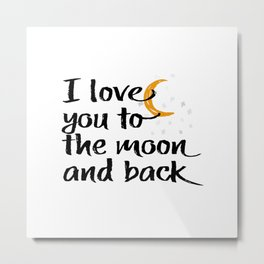 I Love You To The Moon And Back - Typography Art Metal Print