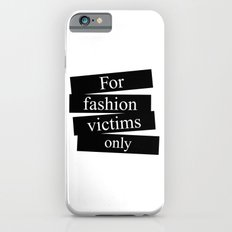 For fashion victims only iPhone 6s Slim Case