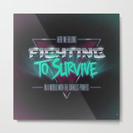 FIGHTING TO SURVIVE Metal Print