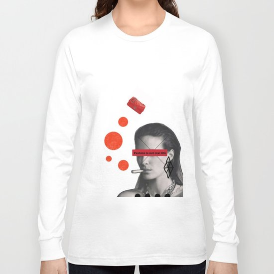 Fashion is not real life Long Sleeve T-shirt