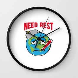 Need Rest The Earth is Sick global warming Wall Clock