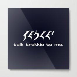 Talk Trekkie to Me Metal Print
