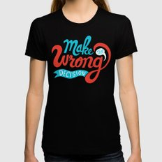 Make The Wrong Decision. Womens Fitted Tee Black MEDIUM