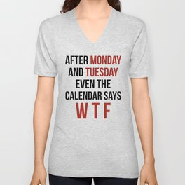 After Monday and Tuesday Even The Calendar Says WTF Unisex V-Neck