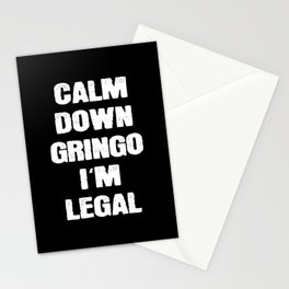 Calm Down Gringo I'm Legal Mexicans Stationery Cards