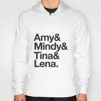 tina fey Hoodies featuring Amy & Mindy & Tina & Lena by crim