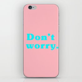 Don't worry. iPhone Skin