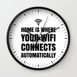 HOME IS WHERE YOUR WIFI CONNECTS AUTOMATICALLY Wall Clock