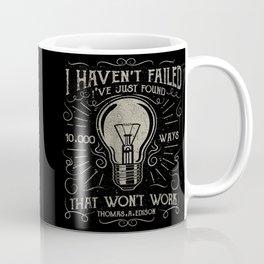 I haven't failed,i've just found 10000 ways that won't work.Thomas A. Edison Coffee Mug