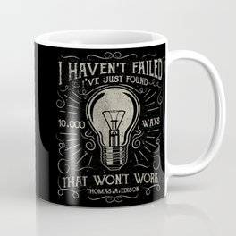 I haven't failed,i've just found 10000 ways that won't work.Thomas A. Edison Coffee Mug