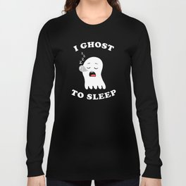 I Ghost To Sleep Long Sleeve T-shirt