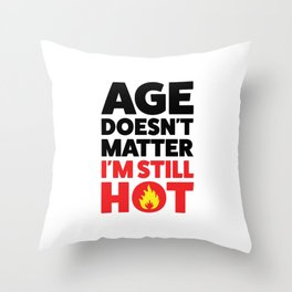 I'm still hot Throw Pillow