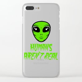 "A Real Tee For An Alien You Saying ""Humans Aren't Real"" T-shirt Design UFO Unidentified Flying Clear iPhone Case"
