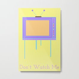 Don`t Watch me Metal Print