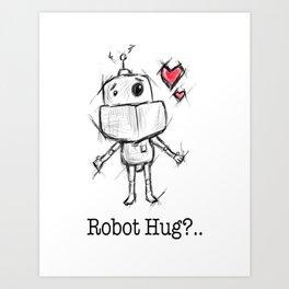 Little Robot Hug Anyone? Art Print