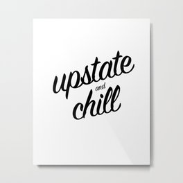 Upstate and Chill - for New Yorkers Metal Print