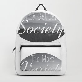 The more Variety the better Society Backpack