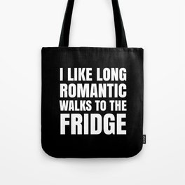 I LIKE LONG ROMANTIC WALKS TO THE FRIDGE (Black & White) Tote Bag