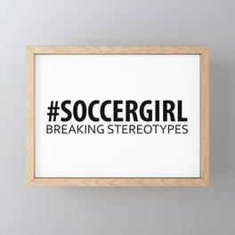 Soccer Girl - Breaking Stereotypes Framed Mini Art Print