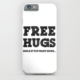 Free Hugs Smile if You Want More iPhone Case