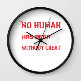 No human masterpiece has been created without great labor Wall Clock