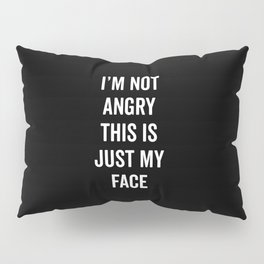 Angry Face Funny Quote Pillow Sham