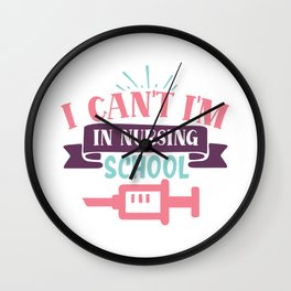 I Can't I'm In Nursing School Funny Quote Wall Clock