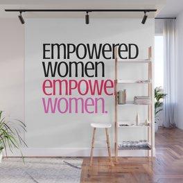 Empowered women empower women. Wall Mural