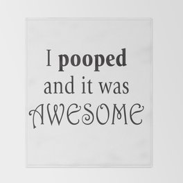 I pooped and it was awesome. Throw Blanket