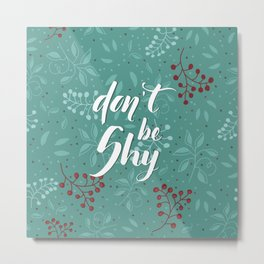 Don't be shy - calligraphy with leaves backgrounds Metal Print