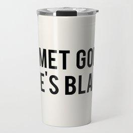 I Met God, She's Black Travel Mug