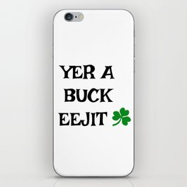Irish Slang - Yer a buck eejit iPhone Skin