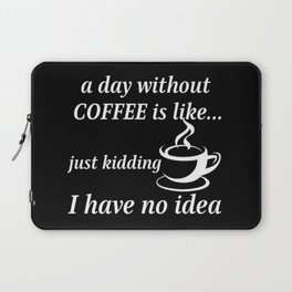 a day without coffee Laptop Sleeve