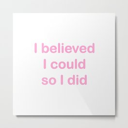 I believed - pink on white Metal Print