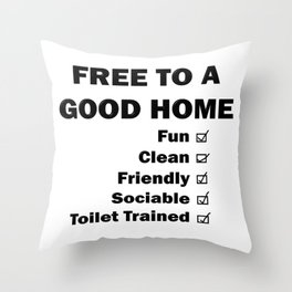Free To A Good Home Throw Pillow