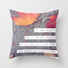 don't wait. Throw Pillow