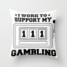 Fun Slot Machine I Work to Support My Gambling Habit Throw Pillow