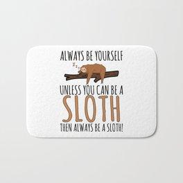 Always Be Yourself Funny Sleeping Sloth Gift Bath Mat