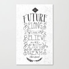 THE FUTURE BELONGS TO THOSE WHO... Canvas Print